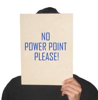 no power point please